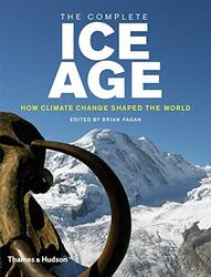 The Complete Ice Age: How Climate Change Shaped the World, Hardcover Book, By: Brian Fagan