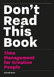 Don't Read This Book: Time Management for Creative People, Paperback Book, By: Donald Roos