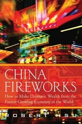 China Fireworks: How to Make Dramatic Wealth from the Fastest-Growing Economy in the World, Hardcover, By: Robert Hsu