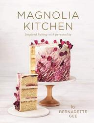 Magnolia Kitchen: Inspired baking with personality, Hardcover Book, By: Bernadette Gee