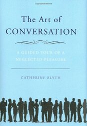 The Art of Conversation: A Guided Tour of a Neglected Pleasure, Hardcover Book, By: Catherine Blyth