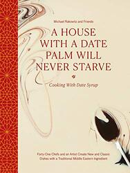 A House with a Date Palm Will Never Starve: Cooking with Date Syrup: Forty Chefs and an Artist Creat, Hardcover Book, By: Michael Rakowitz And Friends