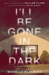 I'll Be Gone In the Dark, Paperback Book, By: Michelle McNamara
