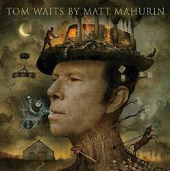Tom Waits by Matt Mahurin, Hardcover Book, By: Mahurin Matt