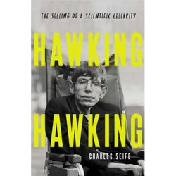 Hawking Hawking: The Selling of a Scientific Celebrity, Hardcover Book, By: Charles Seife