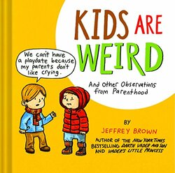 Kids are Weird, Hardcover, By: Jeffrey Brown