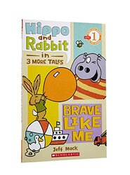 Scholastic Reader Level 1: Hippo & Rabbit in Brave Like Me (3 More Tales), Paperback Book, By: Jeff Mack