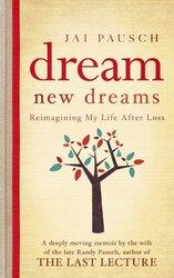Dream New Dreams, Paperback Book, By: Jai Pausch