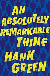 An Absolutely Remarkable Thing, Paperback, By: Hank Green
