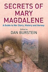 Secrets Of Mary Magdalene: A Guide To Her Story, History and Heresy, Paperback, By: Dan Burstein