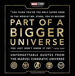 Part of a Bigger Universe: Unforgettable Quotes from the Marvel Cinematic Universe, Hardcover Book, By: Steve Behling