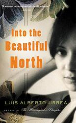 INTO THE BEAUTIFUL NORTH, Paperback Book, By: LUIS ALBERTO URREA