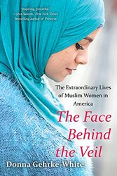Face Behind the Veil, The The Extraordinary Lives of Muslim Wom, Paperback Book, By: Donna Gehrke-White