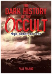 The Dark History of the Occult, Paperback Book, By: Paul Roland