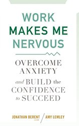 Work Makes Me Nervous: Overcome Anxiety and Build the Confidence to Succeed, Hardcover Book, By: Jonathan Berent