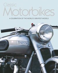 Classic Motorbikes, Unspecified, By: Parragon Book Service Ltd