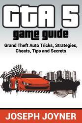 GTA 5 Game Guide: Grand Theft Auto Tricks, Strategies, Cheats, Tips and Secrets, Paperback Book, By: Joseph Joyner