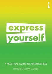 A Practical Guide to Assertiveness: Express Yourself, Paperback Book, By: David Bonham-Carter