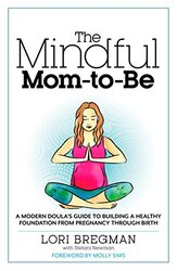 The Mindful Mom-To-Be: A Modern Doula's Guide to Building a Healthy Foundation from Pregnancy Throug, Paperback Book, By: Lori Bregman