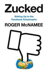 Zucked: Waking Up to the Facebook Catastrophe, Paperback Book, By: Roger McNamee