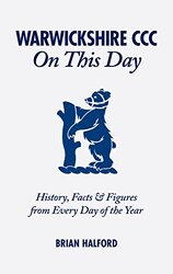 Warwickshire CCC On This Day: History, Facts & Figures from Every Day of the Year, Hardcover Book, By: Brian Halford