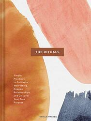 The Rituals: Simple Practices to Cultivate Well-Being, Deepen Relationships, and Discover Your True, Hardcover Book, By: Natalie MacNeil