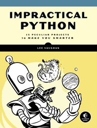 Impractical Python Projects: Playful Programming Activities to Make You Smarter, Paperback Book, By: Lee Vaughan