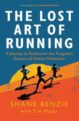 The Lost Art of Running: A Journey to Rediscover the Forgotten Essence of Human Movement, Paperback Book, By: Shane Benzie - Tim Major