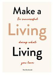 Make a Living Living: Be Successful Doing What You Love, Paperback Book, By: Nina Karnikowski