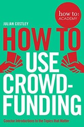 How To Use Crowdfunding (How to: Academy), Paperback Book, By: Julian Costley