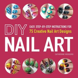 DIY Nail Art: Easy, Step-by-Step Instructions for 75 Creative Nail Art Designs, Paperback Book, By: Catherine Rodgers