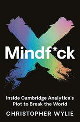 Mindf*ck: Inside Cambridge Analytica's Plot to Break the World, Hardcover Book, By: Christopher Wylie