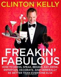 Freakin' Fabulous:, Hardcover, By: Clinton Kelly