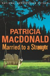 Married to a Stranger : A Novel, Hardcover, By: Patricia MacDonald