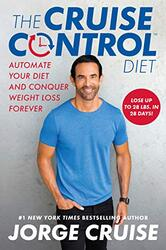 The Cruise Control Diet: Automate Your Diet and Conquer Weight Loss Forever, Hardcover Book, By: Jorge Cruise
