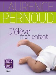 J'eleve mon enfant, By: Laurence Pernoud