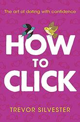 How to Click: How to Date and Find Love With Confidence - Contains Free Audio Downloads, Paperback Book, By: Trevor Silvester