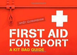 First Aid for Sport: A Kit Bag Guide, By: Andy Cunningham