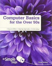 Computer Basics for the Over 50s in Simple Steps, Paperback Book, By: Greg Holden