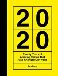 2020: Twenty Years of Amazing Things That Have Changed Our World, Hardcover Book, By: Sam Berry