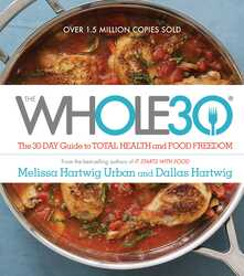 The Whole30: The 30-Day Guide to Total Health and Food Freedom, Hardcover Book, By: Melissa Hartwig