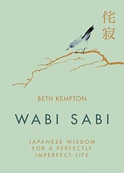 Wabi Sabi: Japanese Wisdom for a Perfectly Imperfect Life, Hardcover Book, By: Beth Kempton