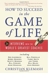 How to Succeed in the Game of Life: 34 Interviews with the World's Greatest Coaches, Paperback Book, By: Christian Klemash