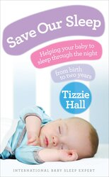 Save Our Sleep: Helping Your Baby to Sleep Through the Night, from Birth to Two Years, Paperback Book, By: Tizzie Hall