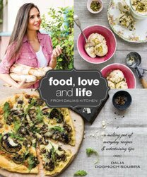 Food, Love and Life from Dalia's Kitchen, By: Dalia Dogmoch