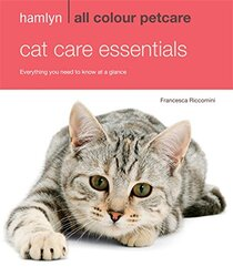 Cat Care Essentials: Everything You Need to Know at a Glance (Hamlyn All Colour), Paperback Book, By: Francesca Riccomini