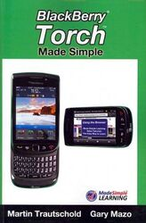 BlackBerry Torch Made Simple: For the BlackBerry Torch 9800 Series Smartphones, Paperback Book, By: Gary Mazo - Martin Trautschold