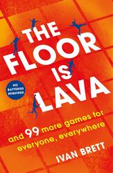 The Floor is Lava: and 99 more screen-free games for all the family to play, Paperback Book, By: Ivan Brett