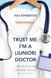 Trust Me, I'm a (Junior) Doctor, Paperback Book, By: Max Pemberton
