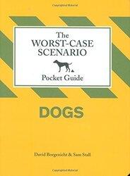 The Worst-Case Scenario Pocket Guide: Dogs (Worst-Case Scenario Pocket Guides), Hardcover, By: David Borgenicht